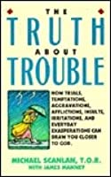 The Truth about Trouble