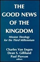 The Good News of the Kingdom: Mission Theology for the Third Millennium
