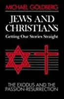 Jews and Christians, Getting Our Stories Straight: The Exodus and the Passion-Resurrection