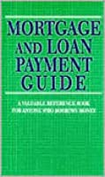 Mortgage & Loan Payment Guide: A Valuable Reference Book for Anyone Who Borrows Money