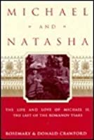 Michael and Natasha: The Life and Love of Michael ll, the Last of the Romanov Tsars