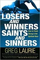 Losers and Winners, Saints and Sinners: How to Finish Strong in the Spiritual Race