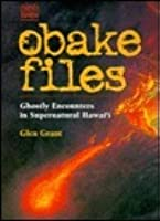 The Obake Files: Ghostly Encounters in Supernatural Hawai'i