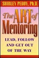 The Art Of Mentoring: Lead, Follow And Get Out Of The Way