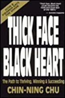 Thick Face, Black Heart: Thriving, Winning and Succeeding in Life's Every Endeavor: A Timeless Wisdom-- Vital to the 90's