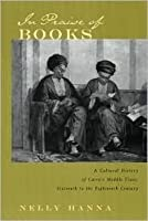 In Praise of Books: A Cultural History of Cairo's Middle Class, Sixteenth to the Eighteenth Century
