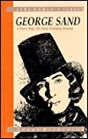 George Sand: A Brave Man, The Most Womanly Woman