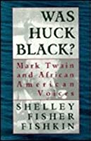 Was Huck Black?: Mark Twain And African American Voices