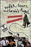 Vodka, Tears, and Lenin's Angel: My Adventures in the Wild and Woolly Former Soviet Union