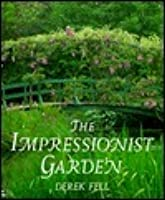 The Impressionist Garden: Ideas and Inspiration from the Paintings and Gardens of the Impressionists