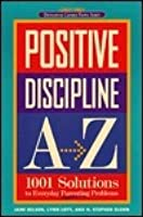 Positive Discipline A-Z: 1001 Solutions to Everyday Parenting Problems (Positive Discipline)