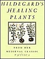 Hildegard's Healing Plants: From the Medieval Classic Physica