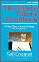 The Minute Taker's Handbook: Taking Minutes At Any Meeting With Confidence