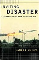 Inviting Disaster: Lessons from the Edge of Technology; An Inside Look at Catastrophes and Why They Happen