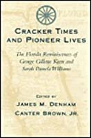 Cracker Times and Pioneer Lives: The Florida Reminiscences of George Gillett Keen and Sarah Pamela Williams