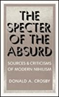 The Specter Of The Absurd: Sources And Criticisms Of Modern Nihilism
