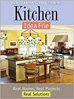 Kitchen Idea File: Real Homes, Real Projects, Real Solutions