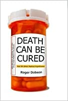 Death Can Be Cured: And 99 Other Medical Hypotheses (Hardcover - June 2008) (June 2008)