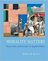 Morality Matters: Race, Class, And Gender In Applied Ethics