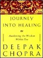 Journey into Healing: An Oncologist's Seven-Level Program for Healing and Transforming the Whole Perso n