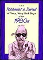 The Pessimist's Journal Of Very, Very Bad Days Of The 1980's