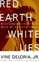 Red Earth, White Lies: Native Americans and the Myth of Scientific Fact