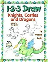 1-2-3 Draw Knights Castles & Dragons: A Step by Step Guide