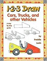1 2 3 Draw Cars, Trucks, and Other Vehicles: A Step-By-Step Guide