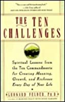 The Ten Challenges: Spiritual Lessons from the Ten Commandments for Creating Meaning, Growth and Ric hness Every Day of Your Life
