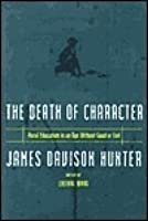 Death Of Character Moral Education In An Age Without Good Or Evil