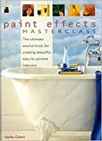 Paint Effects Masterclass the ultimate source book for creating beautiful, easy-to-achieve interiors