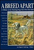 A Breed Apart; A Tribute to the Hunting Dogs That Own Our Souls: An Original Anthology, Vol 1