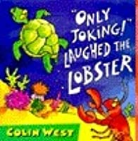 """""""Only Joking"""", Laughed the Lobster"""
