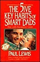 The 5ive Key Habits Of Smart Dads: A Powerful Strategy For Successful Fathering