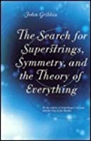 The Search For Superstrings, Symmetry, And The Theory Of Everything