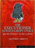 The Executioner Always Chops Twice: Ghastly Blunders on the Scaffold (Summersdale humour)