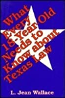 What Every 18 Year Old Needs To Know About Texas Law