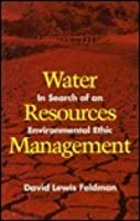 Water Resources Management: In Search of an Environmental Ethic