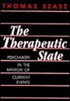 The Therapeutic State: Psychiatry in the Mirror of Current Events