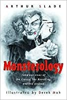 Monsterology: Fabulous Lives of the Creepy, the Revolting, and the Undead