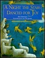 A Night the Stars Danced for Joy: A Story for Christmas