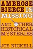 Ambrose Bierce Is Missing and Other Historical Mysteries