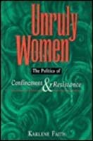 Unruly Women: Essays on Confinement and Resistance