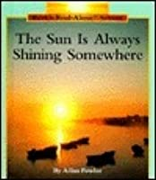 The Sun Is Always Shining Somewhere
