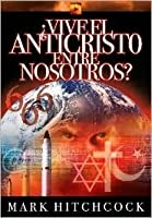 Vive el Anticristo Entre Nosotros? = Is the Antichrist Alive Today?