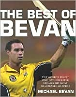 The Best of Bevan: The World's Finest One-Day Cricketer Recalls His Most Memorable Moments