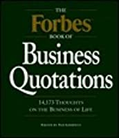 Forbes Book of Business Quotations: 14,266 Thoughts on the Business of Life