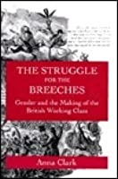 The Struggle for the Breeches: Gender and the Making of the British Working Class