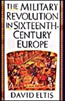 The Military Revolution In Sixteenth Century Europe