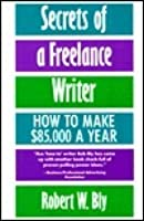 Secrets of a Freelance Writer: How to Make $85,000 a Year
